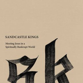 Book Review –  Sandcastle Kings, Meeting Jesus in a Spiritually BankruptWorld